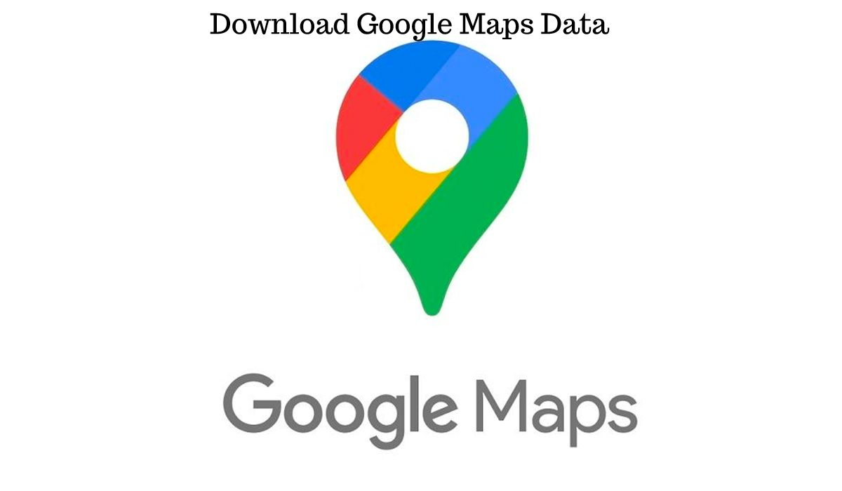 How to download your Google Maps data.