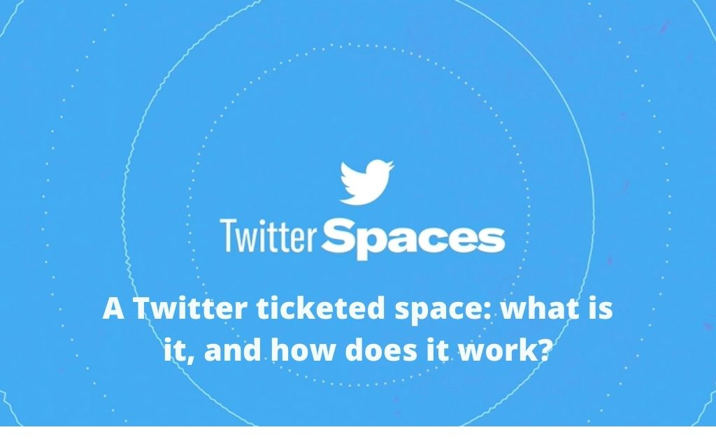 A Twitter ticketed space: what is it, and how does it work?