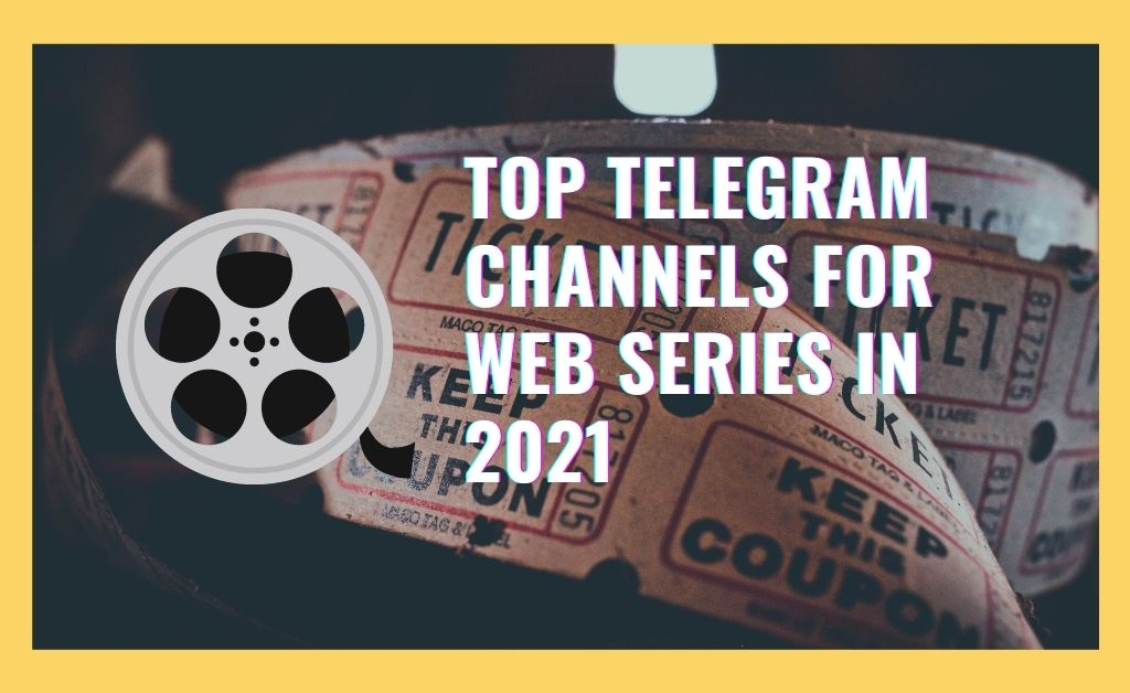 Top Telegram Channels For Web Series in 2021