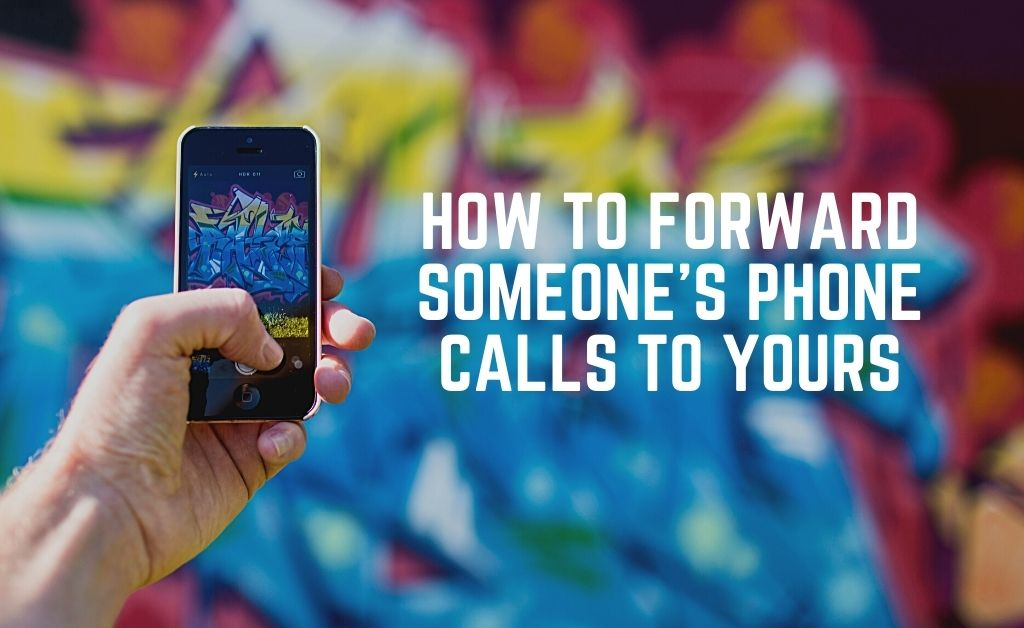 How to Forward Someone's Phone Calls to Yours