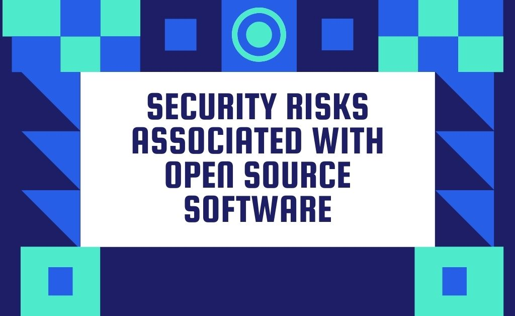 Security Risks Associated With Open Source Software