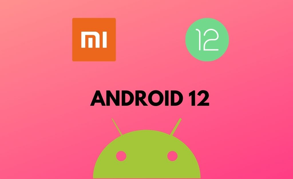 Which Xiaomi smartphones getting Android 12 update